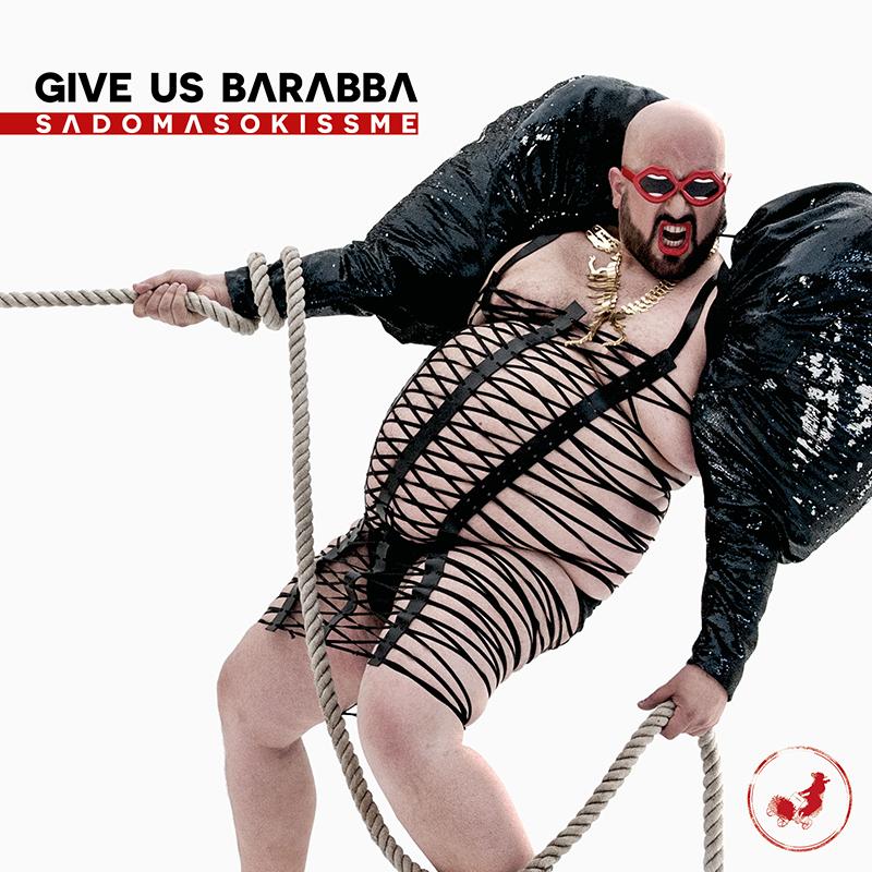 Give Us Barabba | Sadomasokissme